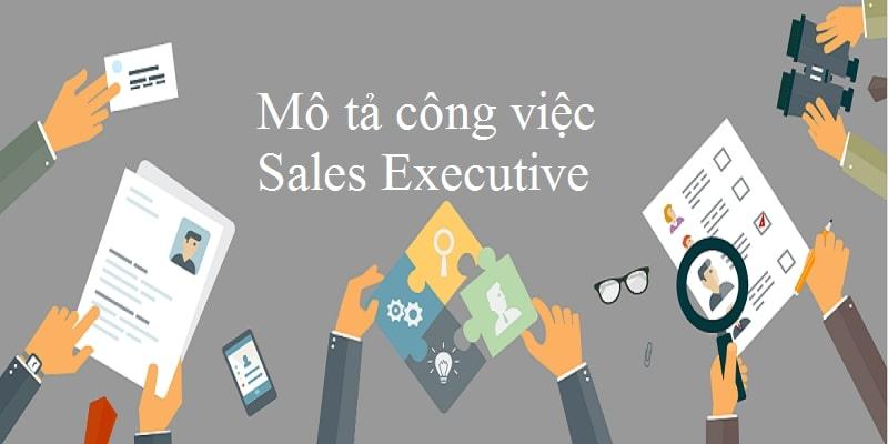 Sales executive là gì? Tố chất để trở thành sales executive chuyên nghiệp