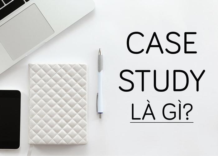 Case study là gì? 3 bước viết một Case study Marketing chất như cất