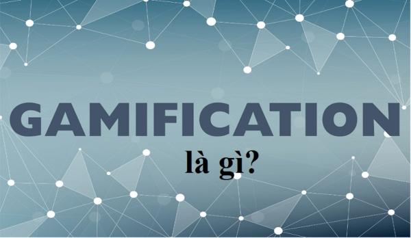 Gamification là gì? Vì sao doanh nghiệp nên ứng dụng Gamification?