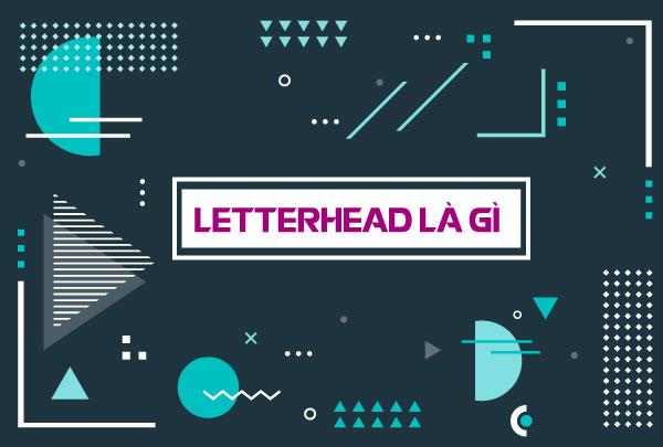 Letterhead là gì? Tuyệt chiêu thiết kế tiêu đề ấn tượng