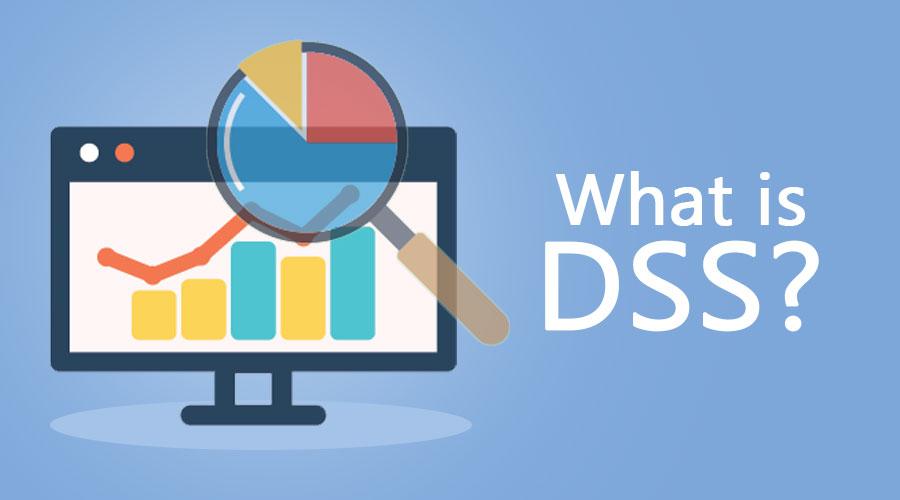 DSS là gì? Doanh nghiệp có nên sử dụng nó?