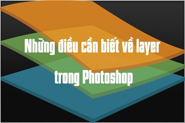 Tìm hiểu chi tiết Layer trong Photoshop là gì?