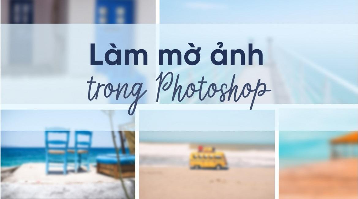 3 cách làm mờ ảnh trong Photoshop nhanh, gọn, đơn giản