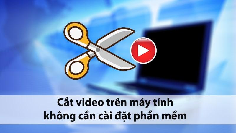 Top 3 website cắt video online dung lượng lớn cực nhanh