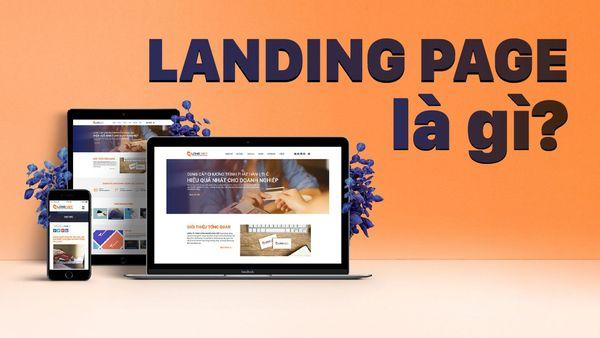 Landing Page là gì? Thành tố quan trọng của một Landing Page