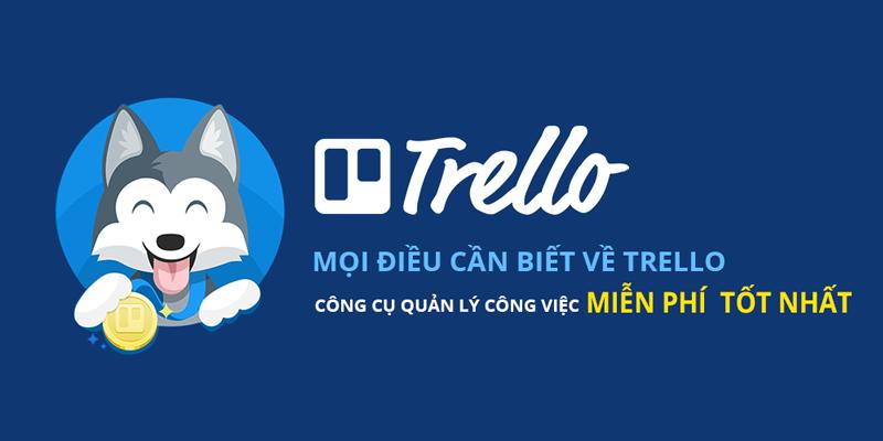 Trello là gì? Cách sử dụng Trello