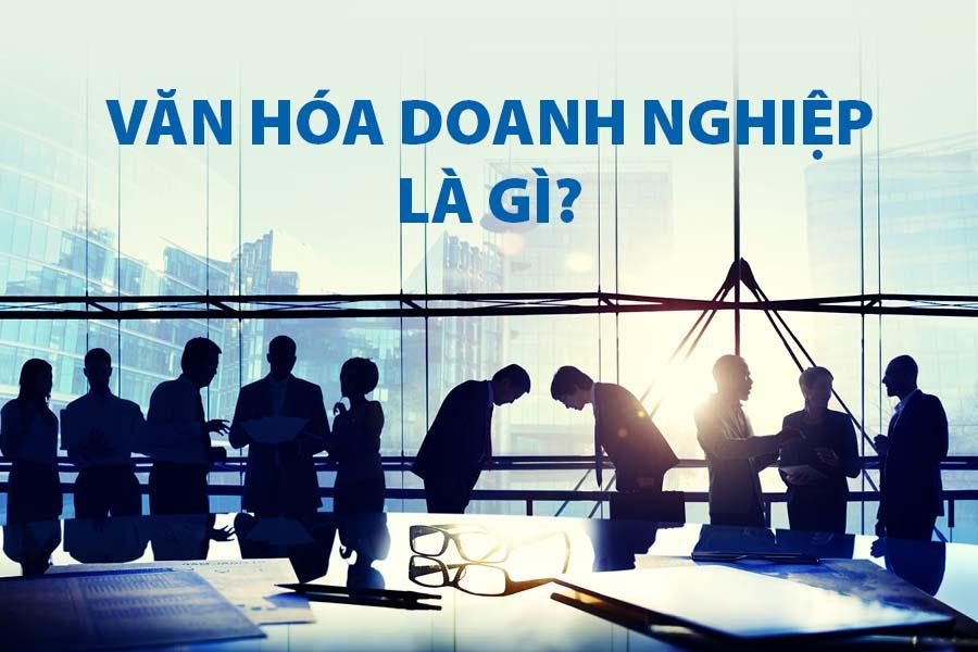 Văn hóa doanh nghiệp là gì? Ý nghĩa với cá nhân và tổ chức