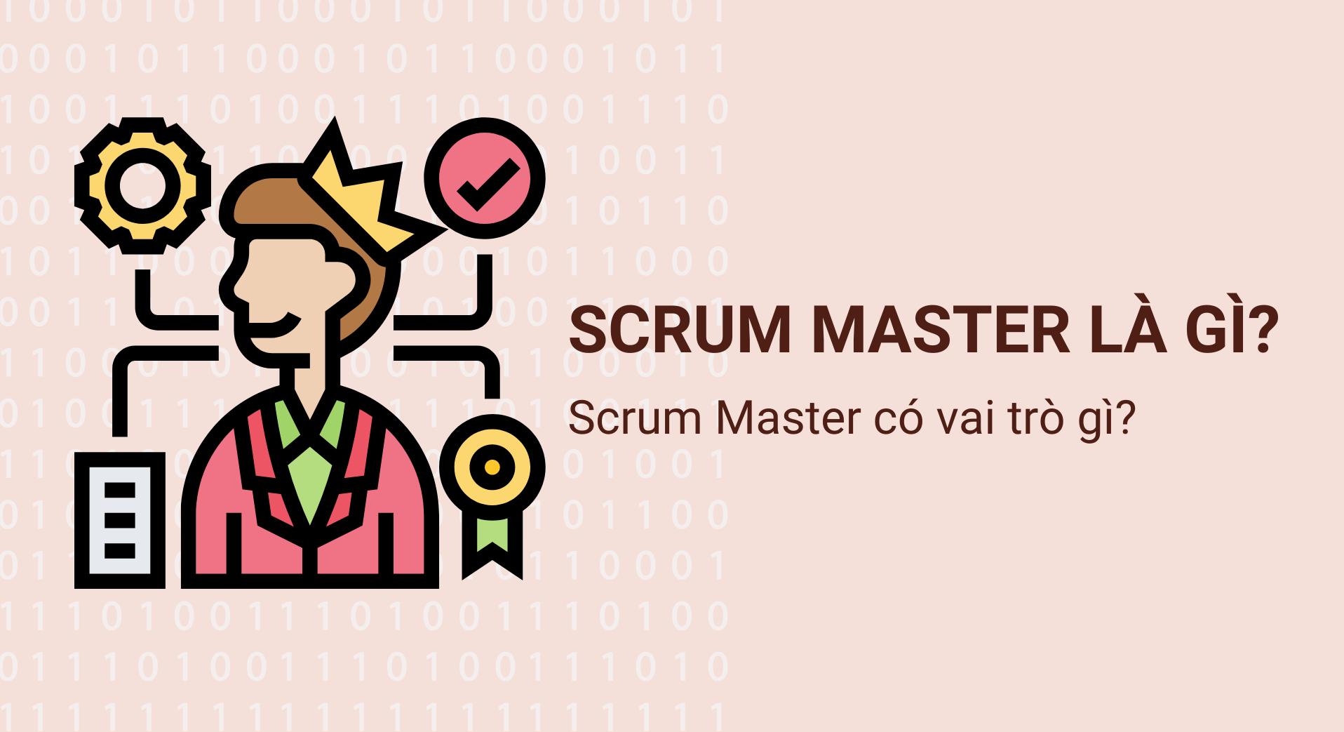 Scrum Master là gì? Mô tả công việc của Scrum Master