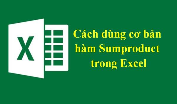 Sử dụng hàm SUMPRODUCT tính tổng nhiều điều kiện hiệu quả trong Excel