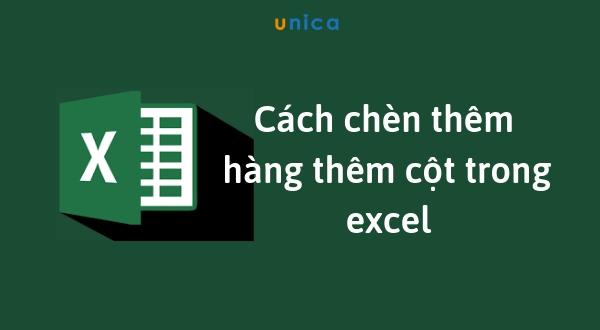 Cách chèn thêm hàng thêm cột trong Excel đơn giản cực nhanh