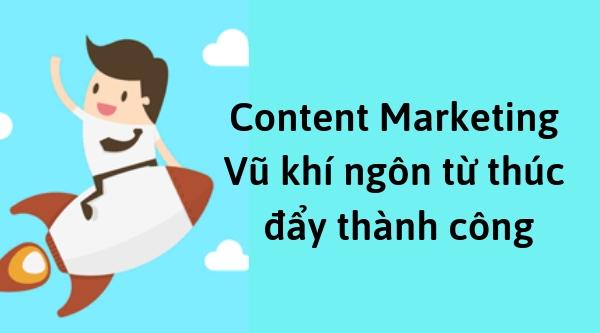 Content Marketing - Vũ khí ngôn từ thúc đẩy thành công