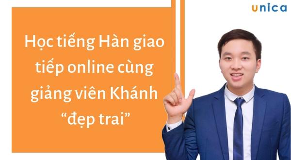 """Học tiếng Hàn giao tiếp online cùng giảng viên Khánh """"đẹp trai"""""""