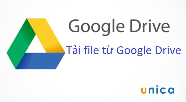 Tải file từ google drive về máy tính nhanh nhất