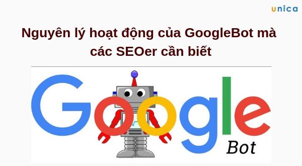 Nguyên lý hoạt động của GoogleBot mà các SEOer cần biết