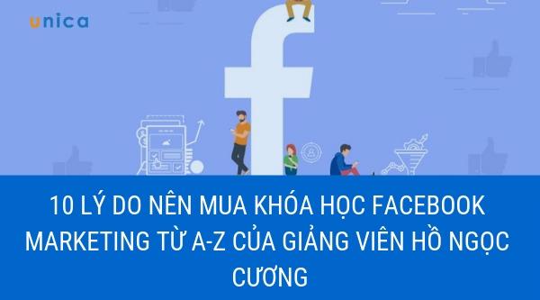 10 lý do nên mua khóa học Facebook Marketing từ A-Z của giảng viên Hồ Ngọc Cương