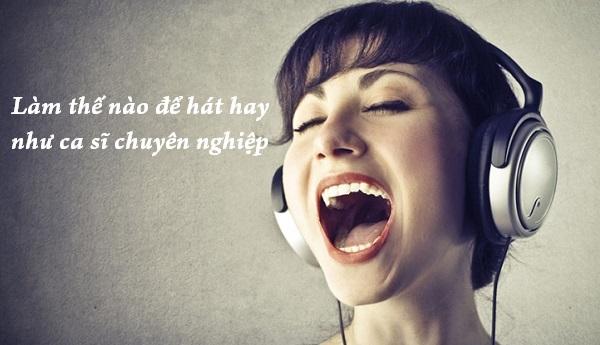 Giải đáp thắc mắc làm sao để hát hay