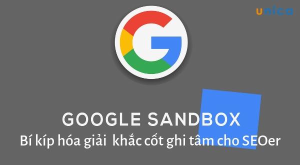 Hóa giải Google Sandbox với bí kíp khắc cốt ghi tâm cho SEOer