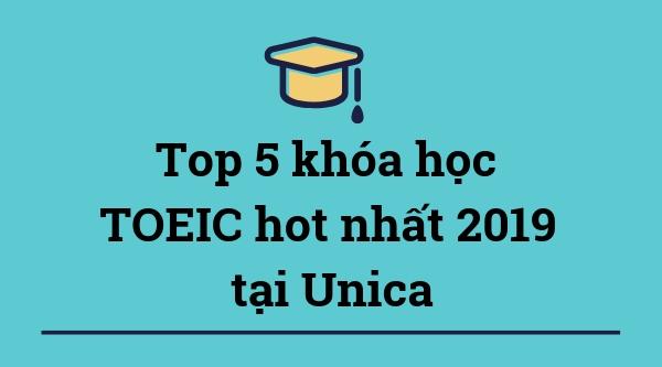 Top 5 khóa học TOEIC hot nhất tại Unica