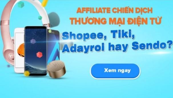 Làm Affiliate thương mại điện tử – Chọn Tiki, Shopee, hay Adayroi