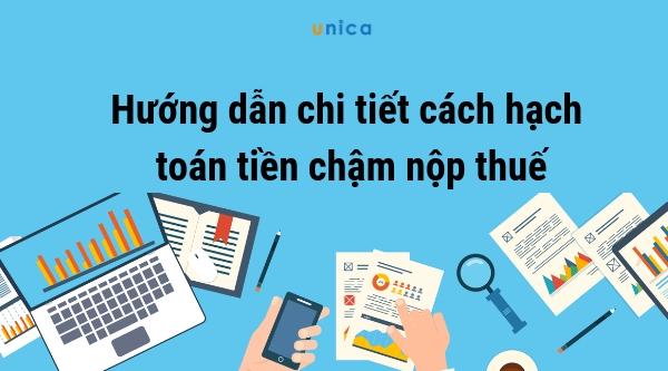 Hướng dẫn chi tiết cách hạch toán tiền chậm nộp thuế