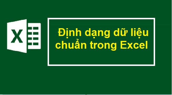 Định dạng dữ liệu chuẩn trong Excel