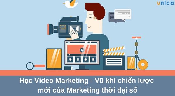 Học Video Marketing - Vũ khí chiến lược mới của Marketing thời đại số