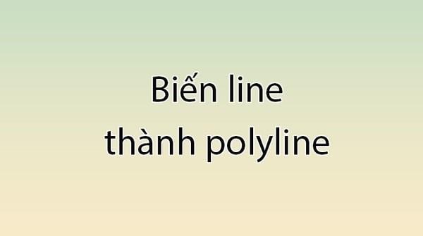 Cách dùng lệnh nối Line thành Polyline trong Cad bạn biết chưa?