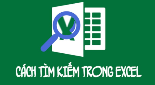 Cách tìm kiếm trong Excel nhanh và chuẩn xác
