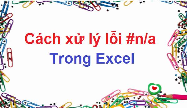 Xử lý lỗi #n/a trong bảng tính Excel