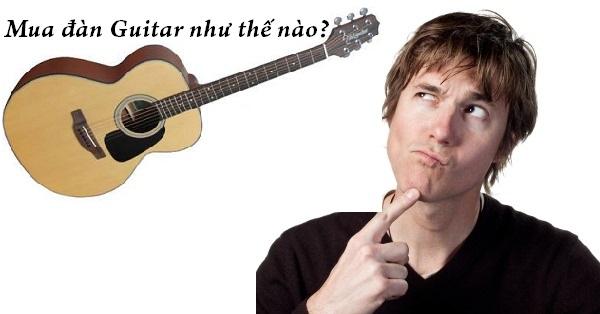 Mách bạn kinh nghiệm mua đàn Guitar ưng ý nhất