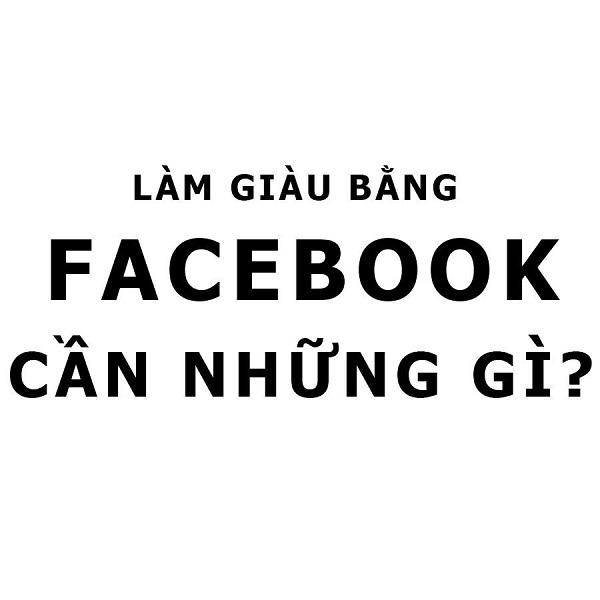 Làm giàu bằng facebook cần những gì