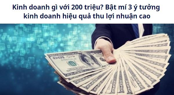 Kinh doanh gì với 200 triệu? Bật mí 3 ý tưởng kinh doanh hiệu quả thu lợi nhuận cao