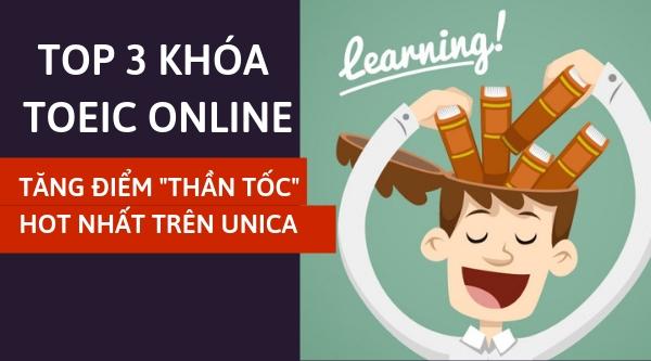 """Top 3 khóa học tăng điểm TOEIC """"thần tốc"""" hot nhất trên Unica"""