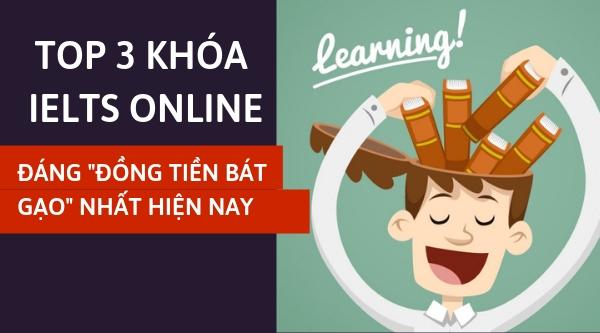 """Top 3 khóa học IELTS online đáng """"đồng tiền bát gạo"""" nhất hiện nay"""