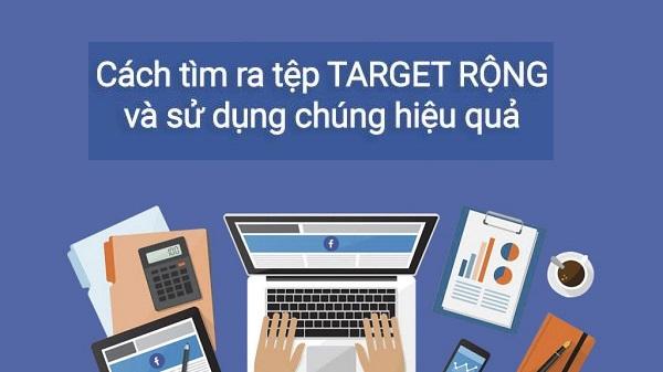 Cách tìm và sử dụng hiệu quả tệp Target rộng