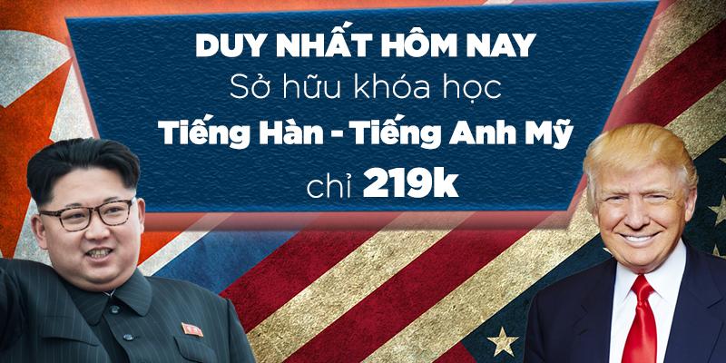 Ưu đãi sập sàn tiếng Hàn, tiếng Anh (Mỹ) chào mừng Hội nghị thượng đỉnh Mỹ - Triều