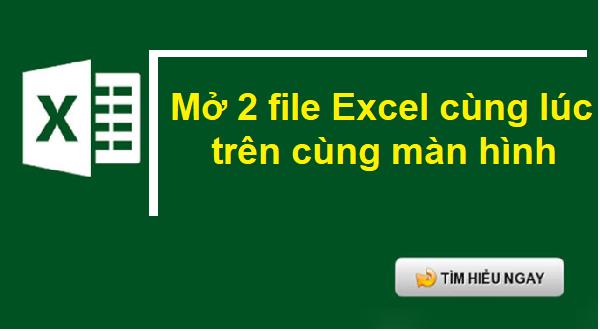 Cách mở 2 file Excel cùng lúc trên màn hình
