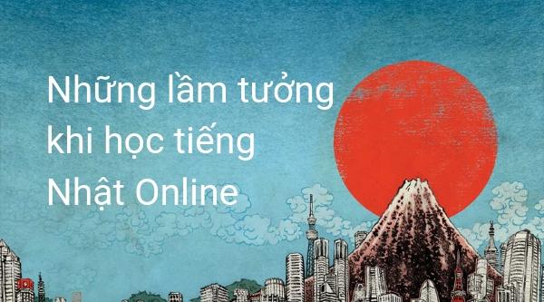 Những lầm tưởng khi học tiếng Nhật Online