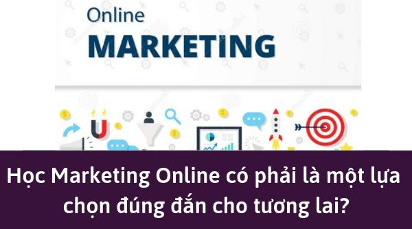 Học Marketing Online có phải là một lựa chọn đúng đắn cho tương lai?