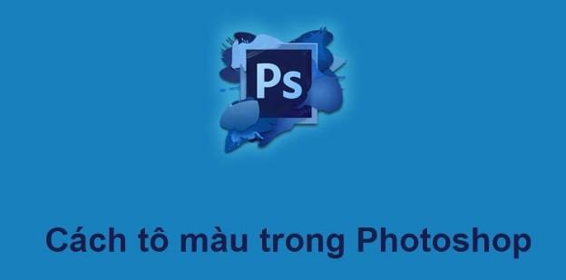 Hướng dẫn tô màu trong Photoshop cực đơn giản