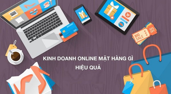 Kinh doanh online mặt hàng gì? Điểm danh 3 mặt hàng online bán chạy nhất 2019