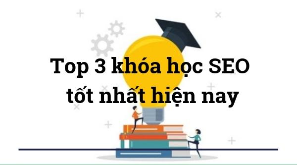 Bật mí top 3 khóa học SEO web tốt nhất hiện nay