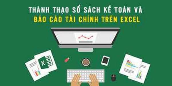 """4 lợi ích tuyệt vời của khóa học """"Thành thạo sổ sách kế toán và báo cáo tài chính trên Excel"""""""
