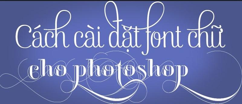 4 cách cài Font chữ tiếng Việt trong photoshop cực đơn giản