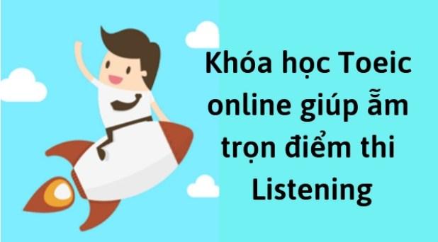 Khóa học Toeic online giúp bạn ẵm trọn điểm thi Listening (phần 1)