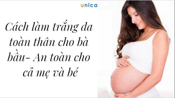 Cách làm trắng da toàn thân cho bà bầu - An toàn cho cả mẹ và bé