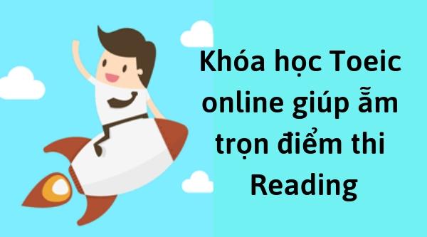 Khóa học Toeic online giúp bạn bạn ẵm trọn điểm thi Reading (phần 2)