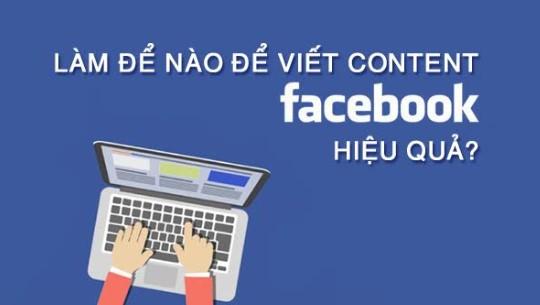 """Cách viết content facebook hiệu quả thu hút """"triệu"""" khách hàng"""