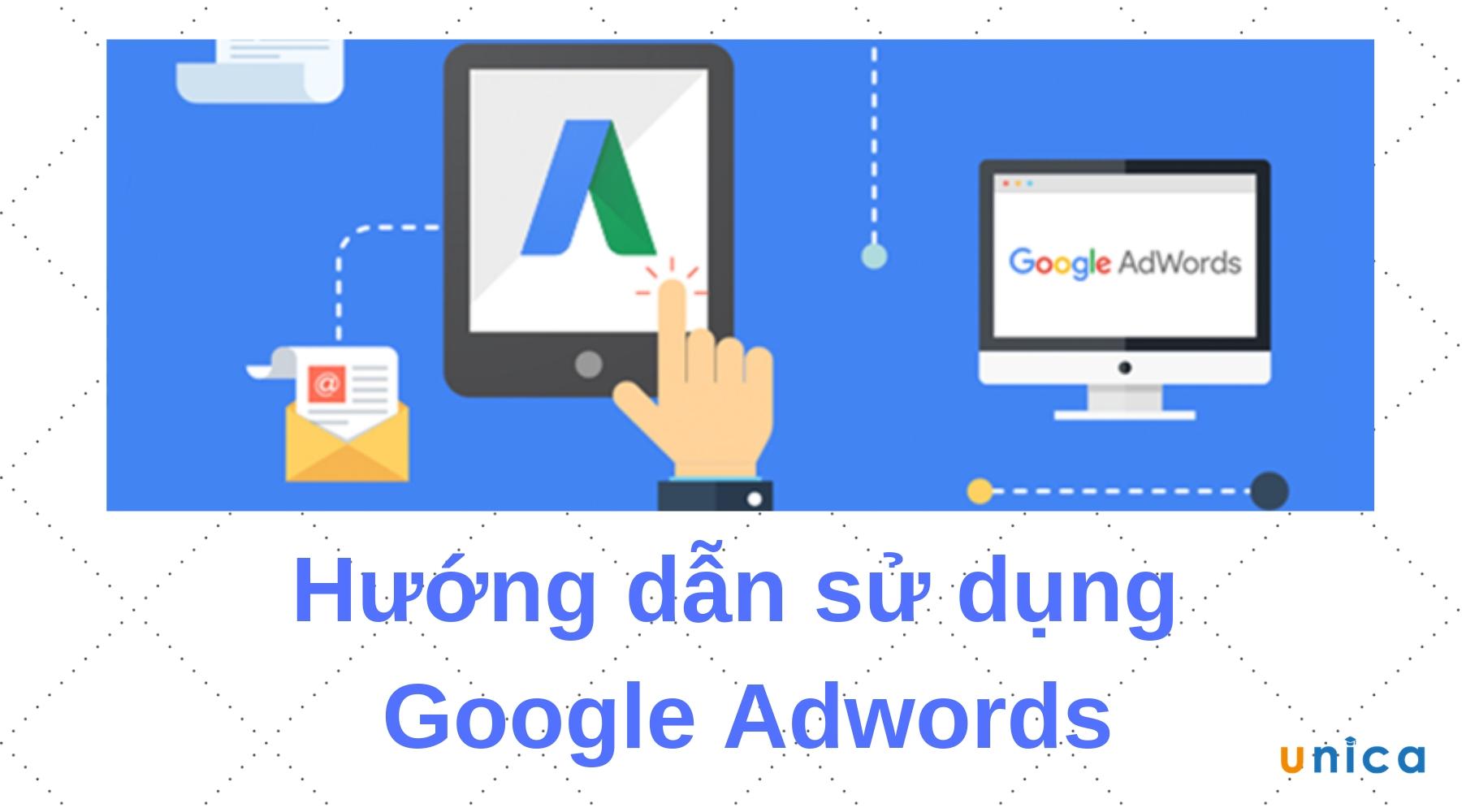 Hướng dẫn sử dụng Google Adwords chi tiết nhất
