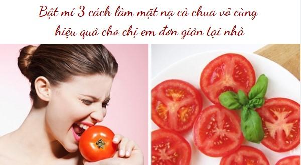 Bật mí 3 cách làm mặt nạ cà chua vô cùng hiệu quả cho chị em đơn giản tại nhà